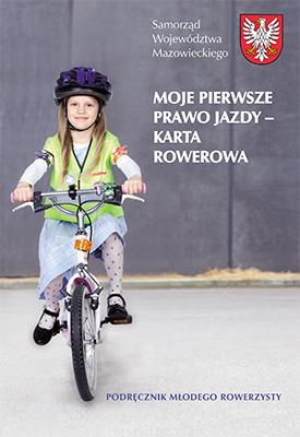 Okładka podręcznika Moje pierwsze prawo jazdy – karta rowerowa. Kliknij aby pobrać podręcznik. Plik w formacie PDF, wielkość pliku: 6,20 megabajta