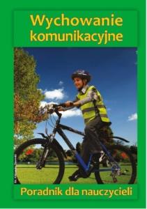 Okładka podręcznika Wychowanie komunikacyjne – poradnik dla nauczycieli. Kliknij aby pobrać podręcznik. Plik w formacie PDF, wielkość pliku: 3,10 megabajta